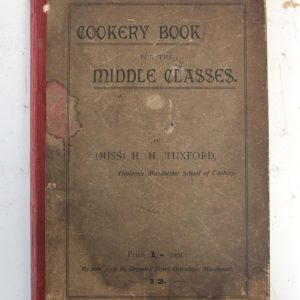 Cookery for the Middle Classes, by (Miss) H H Tuxford ( circa 1900) – SOLD