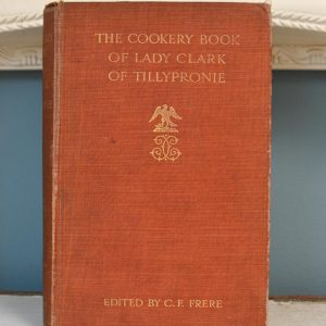 The Cookery Book of Lady Clark of Tillypronie – SOLD